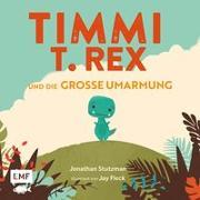 Cover-Bild zu Timmi T-Rex und die große Umarmung von Stutzman, Jonathan