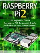 Cover-Bild zu Lyons, Irma: Raspberry Pi 2: 101 Beginners Guide: Raspberry Pi 2 Beginner's Guide with Tips on How to Get Started (eBook)