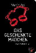 Cover-Bild zu Das geschenkte Mädchen (eBook) von Arz, Martin