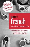 Cover-Bild zu Insider's French: Intermediate Conversation Course (Learn French with the Michel Thomas Method) von Bakaya, Akshay