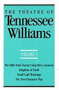 Cover-Bild zu The Theatre of Tennessee Williams Volume V: The Milk Train Doesn't Stop Here Anymore, Kingdom of Earth, Small Craft Warnings, the Two-Character Play von Williams, Tennessee