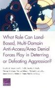Cover-Bild zu Bonds, Timothy M: What Role Can Land-Based, Multi-Domain Anti-Access/Area Denial Forces Play in Deterring or Defeating Aggression?