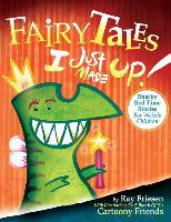Cover-Bild zu Friesen, Ray: Fairy Tales I Just Made Up: Snarky Bedtime Stories for Weirdo Children