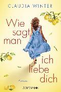 Cover-Bild zu Wie sagt man ich liebe dich von Winter, Claudia