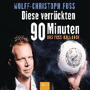 Cover-Bild zu Diese verrückten 90 Minuten von Fuss, Wolff-Christoph