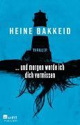 Cover-Bild zu und morgen werde ich dich vermissen von Bakkeid, Heine