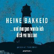 Cover-Bild zu und morgen werde ich dich vermissen (ungekürzte Lesung) (Audio Download) von Bakkeid, Heine
