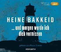 Cover-Bild zu und morgen werde ich dich vermissen (MP3-CD) von Bakkeid, Heine