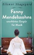 Cover-Bild zu Fanny Mendelssohns unerhörtes Gespür für Musik (eBook) von Skagegård, Ellinor