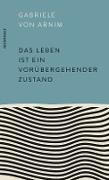 Cover-Bild zu Das Leben ist ein vorübergehender Zustand (eBook) von Arnim, Gabriele von