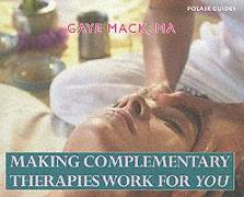 Cover-Bild zu Making Complementary Therapies Work for You von Mack, Gaye
