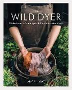 Cover-Bild zu The Wild Dyer: A Maker's Guide to Natural Dyes with Projects to Create and Stitch (Learn How to Forage for Plants, Prepare Textiles f von Booth, Abigail
