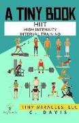 Cover-Bild zu Davis, C.: A Tiny Book: Hiit High Intensity Interval Training