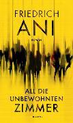 Cover-Bild zu All die unbewohnten Zimmer von Ani, Friedrich