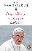 Cover-Bild zu Das Glück in diesem Leben von Franziskus, Papst