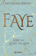 Cover-Bild zu Faye - Herz aus Licht und Lava von Herzog, Katharina