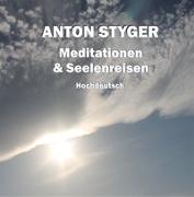 Cover-Bild zu Styger, Anton: Meditationen und Seelenreisen, Hochdeutsch