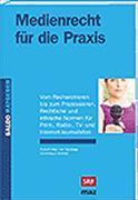 Cover-Bild zu Mayr von Baldegg, Rudolf: Medienrecht für die Praxis