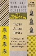 Cover-Bild zu Anon.: Facts about Honey - What Honey Is, How It Is Taken from the Bees, Its Value as Food and Honey Recipes