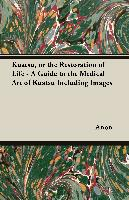Cover-Bild zu Anon: Kuatsu, or the Restoration of Life - A Guide to the Medical Art of Kuatsu - Including Images