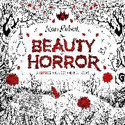 Cover-Bild zu Robert, Alan: The Beauty of Horror 1: A GOREgeous Coloring Book