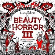 Cover-Bild zu Robert, Alan: The Beauty of Horror 3: Haunted Playgrounds Coloring Book