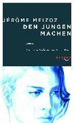 Cover-Bild zu Den Jungen machen (eBook) von Meizoz, Jérôme