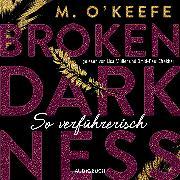 Cover-Bild zu Broken Darkness. So verführerisch (Audio Download) von O'Keefe, M.