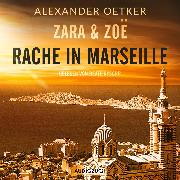 Cover-Bild zu Zara und Zoë: Rache in Marseille (ungekürzt) (Audio Download) von Oetker, Alexander