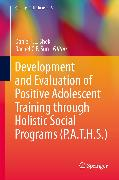 Cover-Bild zu Shek, Daniel (Hrsg.): Development and Evaluation of Positive Adolescent Training through Holistic Social Programs (P.A.T.H.S.) (eBook)