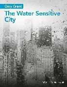 Cover-Bild zu Grant, Gary: The Water Sensitive City (eBook)