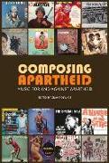 Cover-Bild zu Baines, Gary (Solist): Composing Apartheid: Music for and Against Apartheid