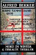 Cover-Bild zu Bekker, Alfred: Krimi Sammelband 6009: Mord im Winter - 6 eiskalte Thriller 2019 (eBook)