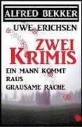 Cover-Bild zu Bekker, Alfred: Zwei Bekker/Erichsen Krimis: Ein Mann kommt raus/ Grausame Rache (Alfred Bekker präsentiert, #3) (eBook)