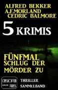 Cover-Bild zu Bekker, Alfred: Fünfmal schlug der Mörder zu: 5 Krimis (Alfred Bekker's Krimi Stunde) (eBook)