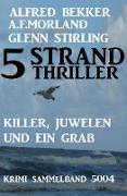 Cover-Bild zu Bekker, Alfred: 5 Strand Thriller: Killer, Juwelen und ein Grab - Krimi Sammelband 5004 (Alfred Bekker XXL Thriller Paket) (eBook)