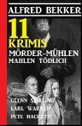 Cover-Bild zu Bekker, Alfred: 11 Krimis: Mörder-Mühlen mahlen tödlich (Alfred Bekker's Krimi Stunde) (eBook)