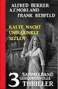 Cover-Bild zu Bekker, Alfred: Kalte Nacht und dunkle Seelen: Sammelband 3 geheimnisvolle Thriller (Alfred Bekker Thriller Sammlung) (eBook)