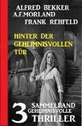 Cover-Bild zu Bekker, Alfred: Hinter der geheimnisvollen Tür: Sammelband 3 geheimnisvolle Thriller (Alfred Bekker Thriller Sammlung) (eBook)