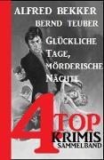 Cover-Bild zu Bekker, Alfred: Glückliche Tage, mörderische Nächte: Sammelband 4 Top Krimis (Alfred Bekker's Krimi Stunde) (eBook)