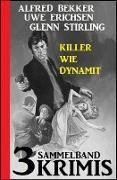 Cover-Bild zu Bekker, Alfred: Sammelband 3 Krimis: Killer wie Dynamit (Alfred Bekker's Krimi Stunde) (eBook)