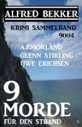 Cover-Bild zu Bekker, Alfred: Krimi Sammelband 9004: 9 Morde für den Strand (Alfred Bekker präsentiert) (eBook)