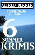 Cover-Bild zu Bekker, Alfred: Sammelband 6 Sommer-Krimis - Juli 2019 (eBook)