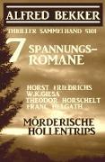 Cover-Bild zu Bekker, Alfred: 7 Spannungsromane: Mörderische Höllentrips - Thriller Sammelband 5101 (Alfred Bekker präsentiert) (eBook)