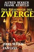 Cover-Bild zu Bekker, Alfred: Das Riesenbuch der Zwerge: 2000 Seiten Fantasy (eBook)