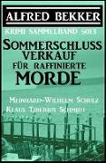 Cover-Bild zu Bekker, Alfred: Sommerschlussverkauf für raffinierte Morde: Krimi Sammelband 5013 (Alfred Bekker Thriller Sammlung) (eBook)