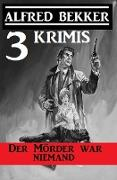 Cover-Bild zu Bekker, Alfred: Der Mörder war niemand: 3 Krimis (Alfred Bekker's Krimi Stunde) (eBook)