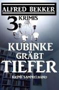 Cover-Bild zu Bekker, Alfred: Kubinke gräbt tiefer: 3 Krimis (Alfred Bekker Thriller Edition) (eBook)