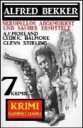 Cover-Bild zu Bekker, Alfred: Skrupellos abgemurkst und sauber ermittelt: Krimi Sammelband 7 Krimis (eBook)
