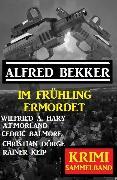 Cover-Bild zu Bekker, Alfred: Im Frühling ermordet: Krimi Sammelband (eBook)